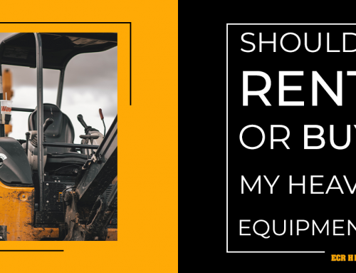 Should I Rent or Buy Heavy Equipment For My Job?